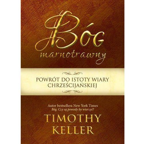 Bóg marnotrawny. Powrót do istoty wiary chrześcijańskiej, Keller Timothy