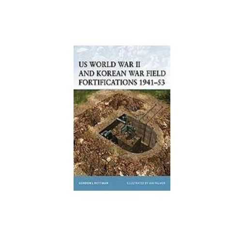 US World War II and Korean War Field Fortifications, 1941-53 (9781841768120)