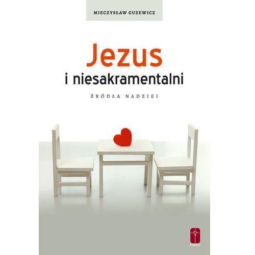 Jezus i niesakramentalni. Źródła nadziei., Mieczysław Guzewicz