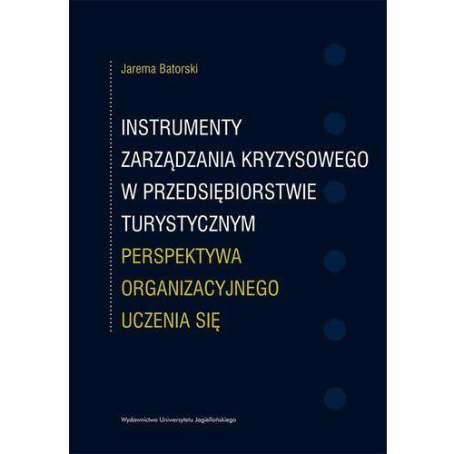 Instrumenty Zarządzania Kryzysowego W Przedsiębiorstwie Turystycznym. Perspektywa Organizacyjnego Uczenia Się, oprawa miękka
