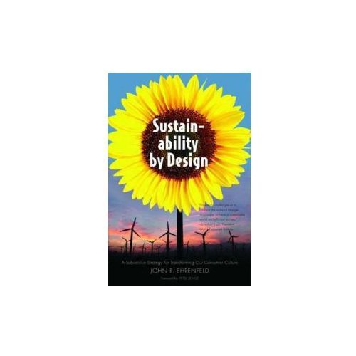 Sustainability by Design A Subversive Strategy for Transforming Our Consumer Culture (9780300158434)
