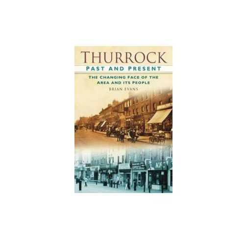 Thurrock Past and Present: the Changing Faces of the Area an