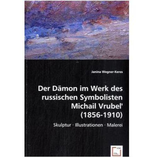 Der Dämon im Werk des russischen Symbolisten Michail Vrubel' (1856-1910)