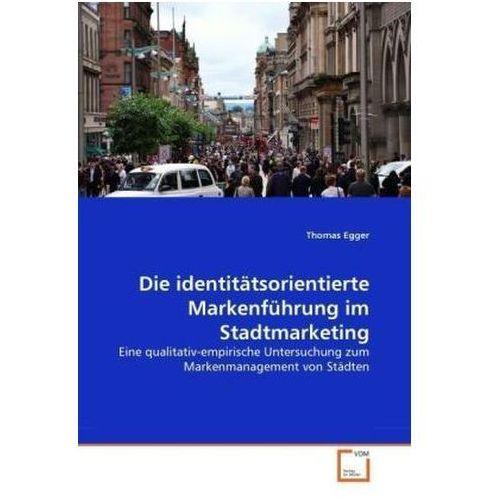 Die identitätsorientierte Markenführung im Stadtmarketing Egger, Thomas (9783639333909)