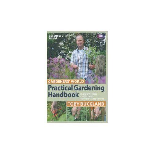 Gardeners' World Practical Gardening Handbook : Traditional Techniques, Expert Skills, Innovative Ideas