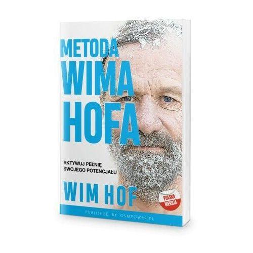 Metoda Wima Hofa. Aktywuj pełnię swojego potencjału - Wim Hof (9788366516168)