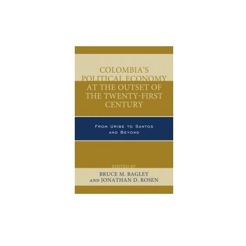Colombia's Political Economy at the Outset of the Twenty-First Century (9780739192924)