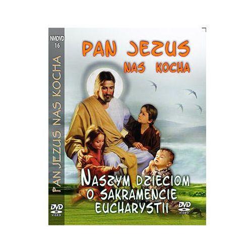 PAN JEZUS NAS KOCHA - Dzieciom o Sakramencie Eucharystii DVD. Najniższe ceny, najlepsze promocje w sklepach, opinie.