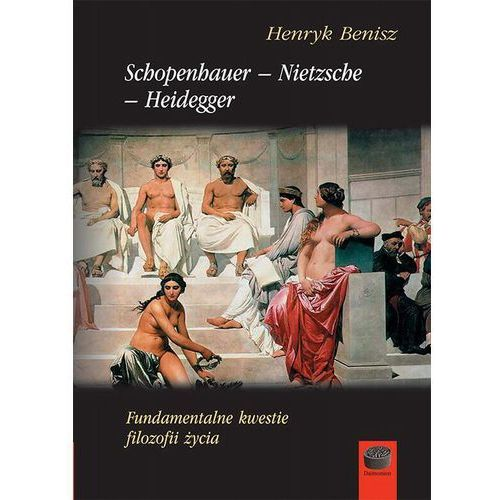 Schopenhauer-Nietzsche-Heidegger. Fundamentalne kwestie filozofii życia (600 str.)
