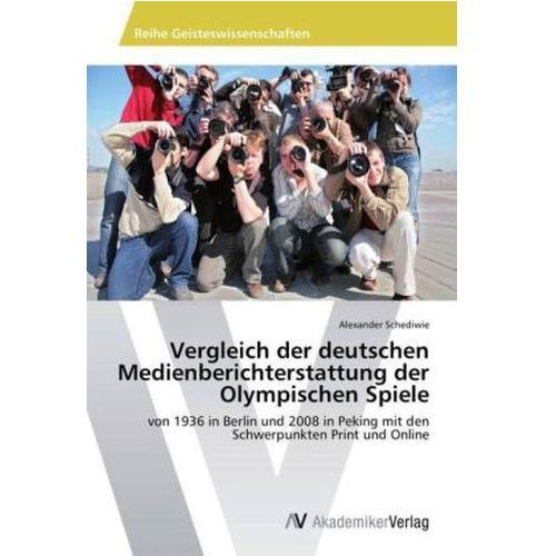 Vergleich der deutschen Medienberichterstattung der Olympischen Spiele (9783639464993)