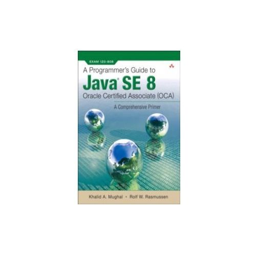 Programmer's Guide to Java SE 8 Oracle Certified Associate (OCA) (9780132930215)