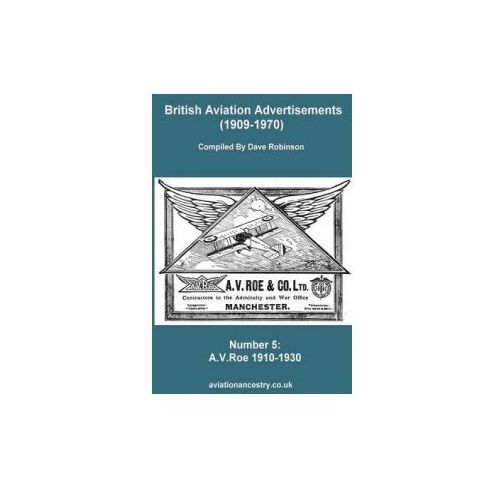 British Aviation Advertisements (1909-1970) Number 5. A.V.Roe Volume One 1910-1930 (9781326593933)
