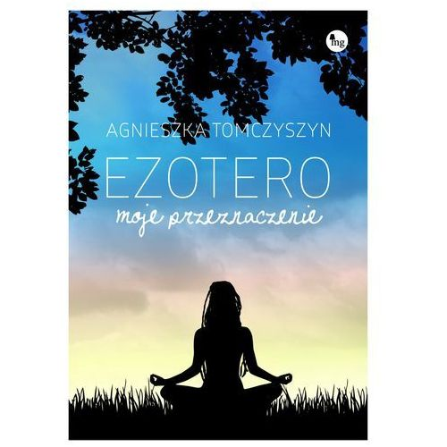 Ezotero. Moje przeznaczenie - Agnieszka Tomczyszyn (9788377793633)