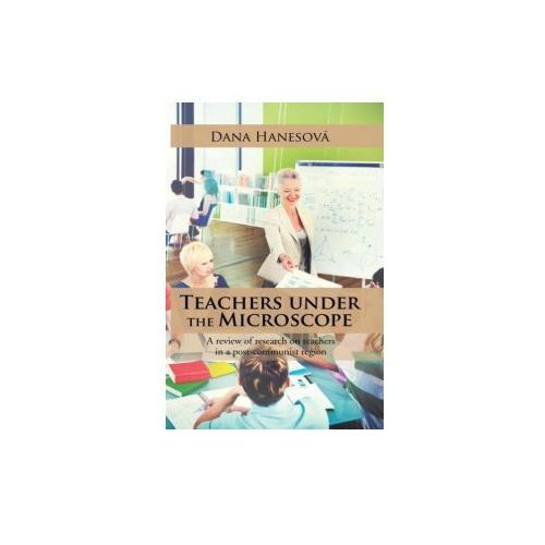 Teachers Under the Microscope: A Review of Research on Teachers in a Post-Communist Region (9781524633882)
