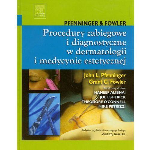 Procedury zabiegowe i diagnostyczne w dermatologii i medycynie estetycznej (9788376097305)