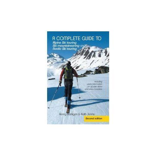 Complete Guide to Alpine Ski Touring Ski Mountaineering and Nordic Ski Touring