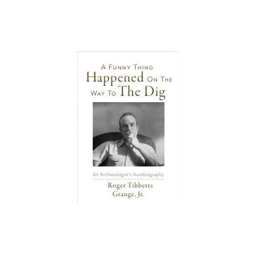 A Funny Thing Happened on the Way to the Dig: An Archaeologists's Autobiography (9781543902907)