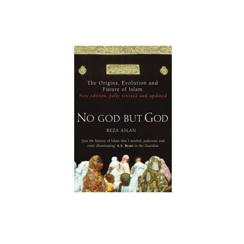 No God But God : The Origins, Evolution And Future Of Islam, Aslan, Reza