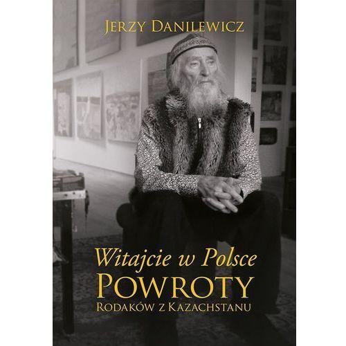 Witajcie w Polsce Powroty Rodaków z Kazachstanu - Jerzy Danilewicz (MOBI), Jerzy Danilewicz