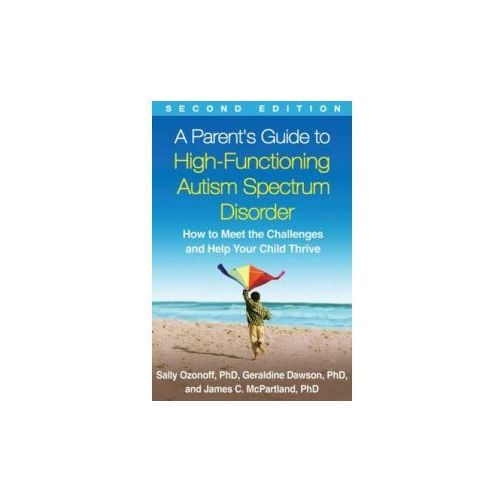 A Parent's Guide To High - Functioning Autism Spectrum Disorder, Second Edition