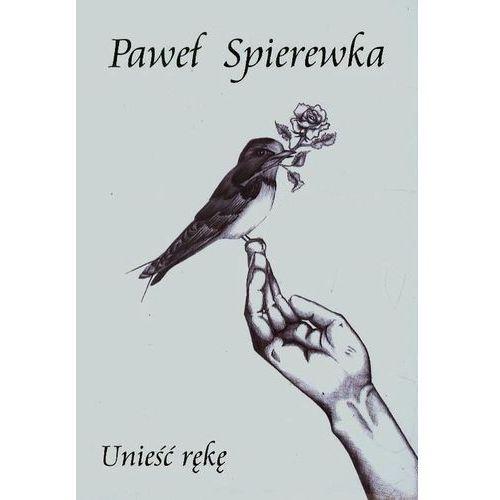 Unieść rękę - Wysyłka od 3,99 - porównuj ceny z wysyłką, Spierewka Paweł