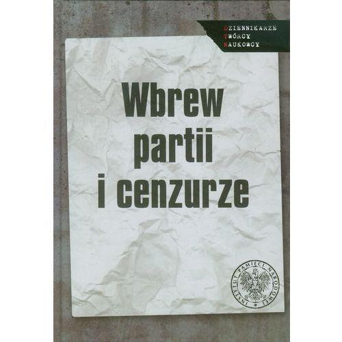 Wbrew partii i cenzurze Media podziemne w PRL. Studia i artykuły. (2012)