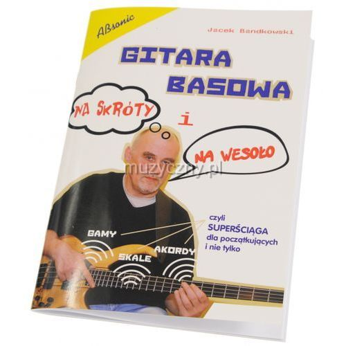 AN Bandkowski Jacek ″Gitara basowa na skróty i na wesoło″ książka (podręcznik, nuty)