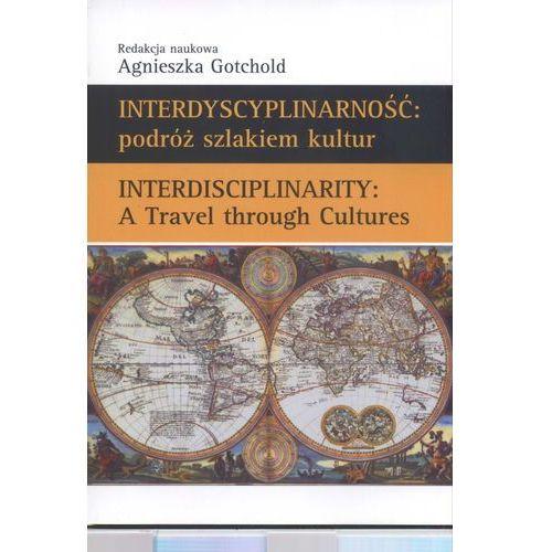 Interdyscyplinarność: podróż szlakiem kultur Interdisciplinarity: A Travel through Cultures