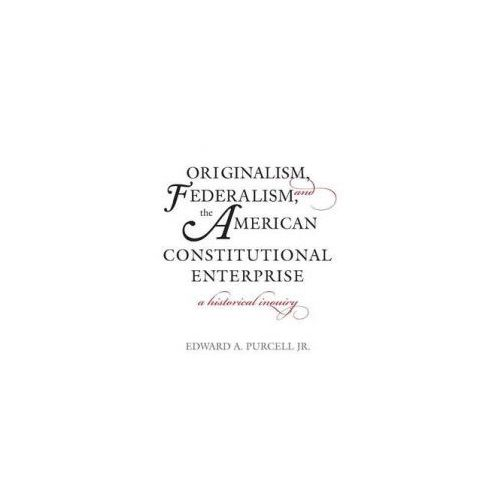 Originalism, Federalism, and the American Constitutional Enterprise