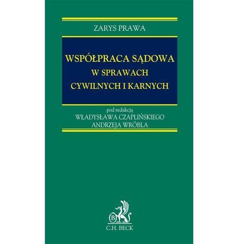 Współpraca sądowa w sprawach cywilnych i karnych - Władysław Czapliński, Andrzej Wróbel, C.H. Beck Wydawnictwo Polska