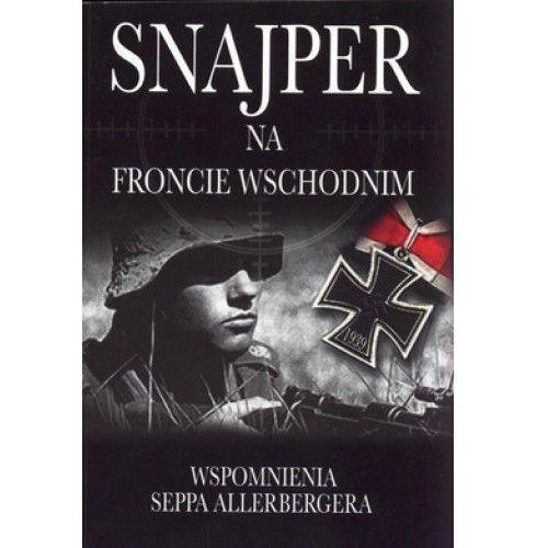 SNAJPER NA FRONCIE WSCHODNIM. WSPOMNIENIA SEPPA ALLERBERGERA Albrecht Wacker, książka z kategorii Historia