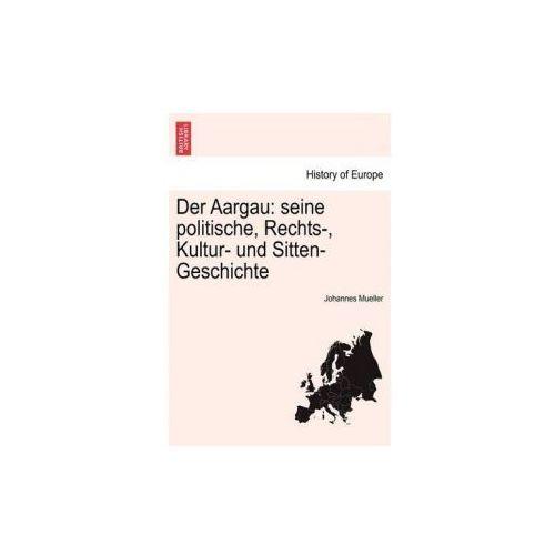 Der Aargau: seine politische, Rechts-, Kultur- und Sitten-Geschichte. ZWEITER BAND