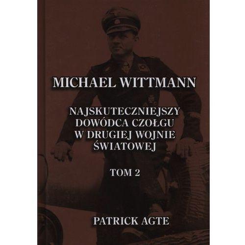 Michael Wittmann. Najskuteczniejszy dowódca czołgu w drugiej wojnie światowej Tom 2., książka z kategorii Historia