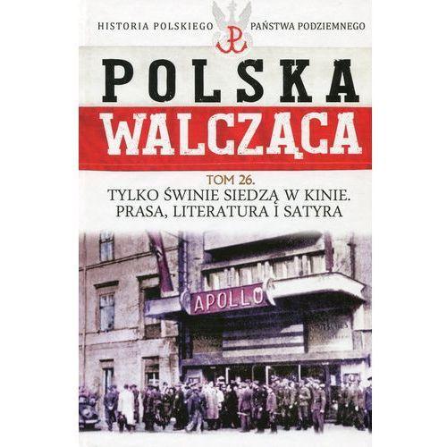 Polska Walcząca Historia Polskiego Państwa Podziemnego Tom 26 Tylko świnie siedzą w kinie Prasa literatura i satyra - Dostawa 0 zł (2016) - OKAZJE