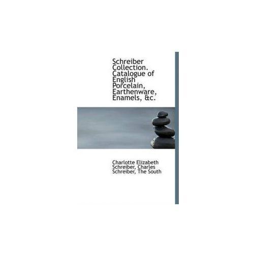 Schreiber Collection. Catalogue of English Porcelain, Earthenware, Enamels, &C.