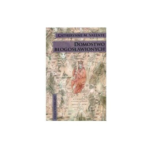 Domostwo błogosławionych Część 1 [Valente Catherynne M.], Catherynne M. Valente
