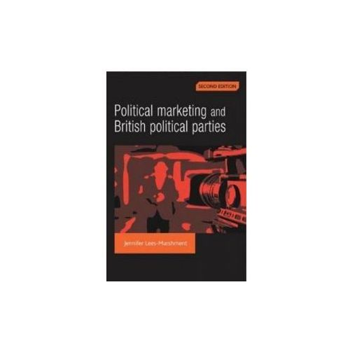 Political Marketing and British Political Parties (2nd Edition) (9780719077197)