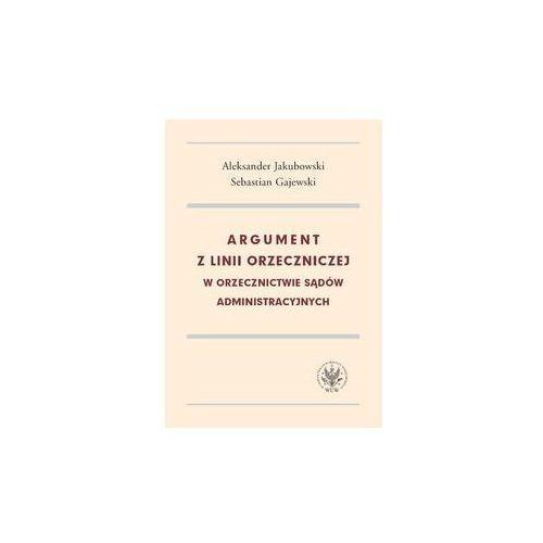 Argument z linii orzeczniczej w orzecznictwie sądów administracyjnych - Wysyłka od 4,99, UW – Uniwersytet Warszawski