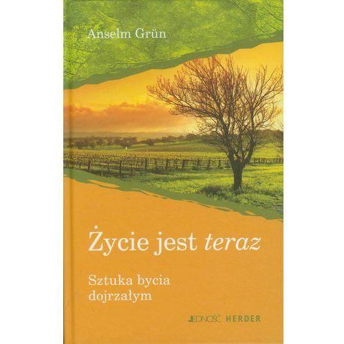 ŻYCIE JEST TERAZ SZTUKA BYCIA DOJRZAŁYM (oprawa twarda) (Książka) (Grun Anselm)