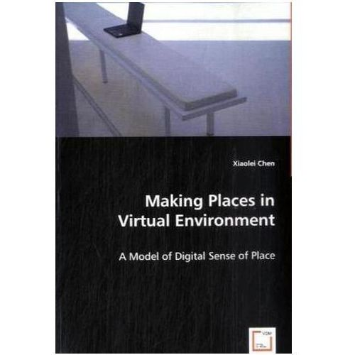 Making Places in Virtual Environment (9783639017441)
