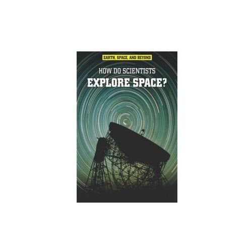 Earth, Space, & Beyond: How Do Scientists Explore Space?