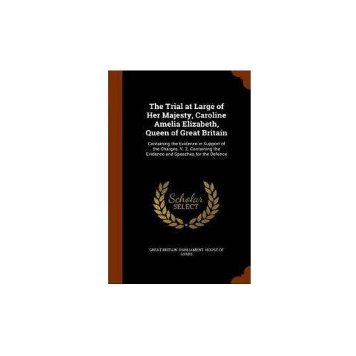 Trial at Large of Her Majesty, Caroline Amelia Elizabeth, Queen of Great Britain, książka z kategorii Literatura obcojęzyczna