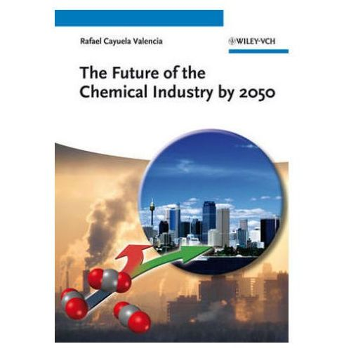 The Future Of The Chemical Industry By 2050, Cayuela Valencia, Rafael