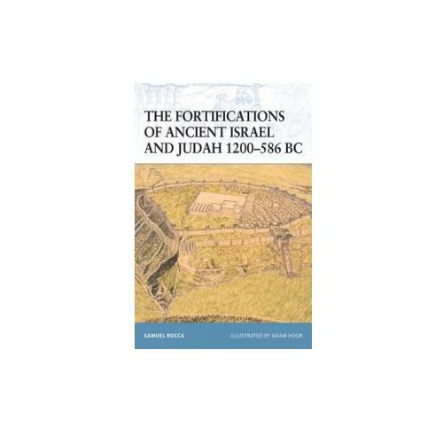Fortifications of Ancient Israel and Judah 1200-586 BC (9781846035081)