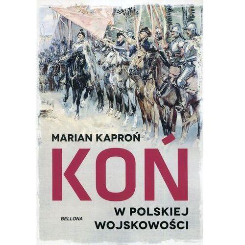 Koń W Wojskowości Polskiej - Marian Kazimierz Kaproń (300 str.)