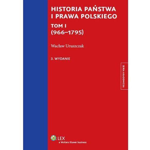 Historia państwa i prawa polskiego Tom I (966-1795) * natychmiastowa wysyłka od 3,99, Uruszczak Wacław