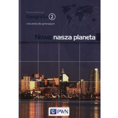 Geografia Nowa nasza planeta GIMN kl.2 ćwiczenia / PWN - Tomasz Majchrzak