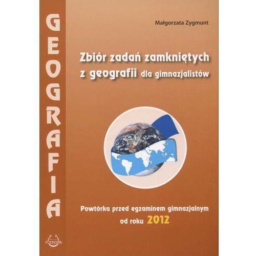 GEOGRAFIA. ZBIÓR ZADAŃ ZAMKNIĘTYCH DLA GIMNAZJUM. POWTÓRKA PRZED EGZAMINEM 2012 (2012)