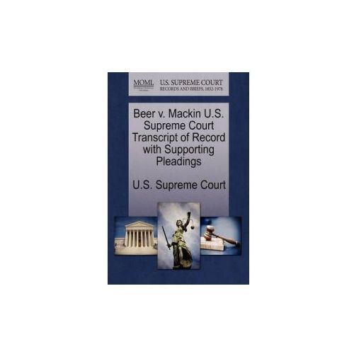 Beer V. Mackin U.S. Supreme Court Transcript of Record with Supporting Pleadings (9781270219279)