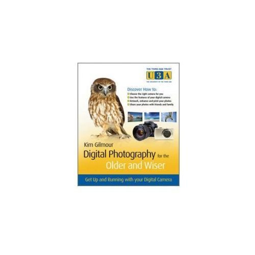 Digital Photography for the Older and Wiser. Get Up and Running with Your Digital Camera (9780470687024)